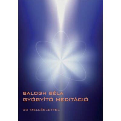 Balogh Béla - Gyógyító meditáció (CD-melléklettel)