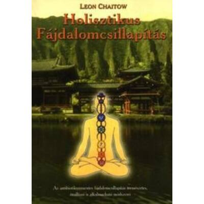Leon Chaitow - Holisztikus Fájdalomcsillapítás
