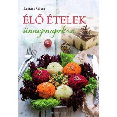 Lénárt Gitta - Élő ételek ünnepnapokra