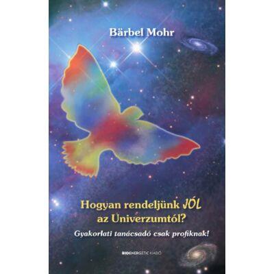 Bärbel Mohr - Hogyan rendeljünk jól az Univerzumtól?