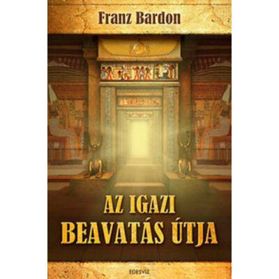 Franz Bardon -  Az igazi beavatás útja
