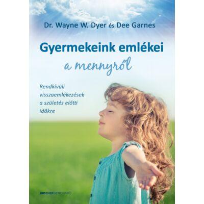 Dr. Wayne W. Dyer és Dee Garnes - Gyermekeink emlékei a mennyről