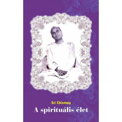 Sri Chinmoy - A spirituális élet
