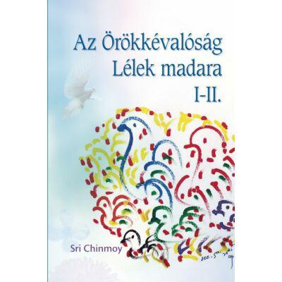 Sri Chinmoy - Az Örökkévalóság Lélek madara I-II.