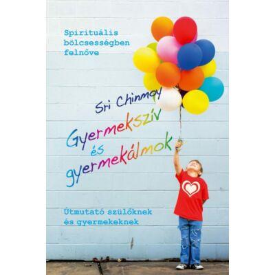 Sri Chinmoy - Gyermekszív és gyermekálmok