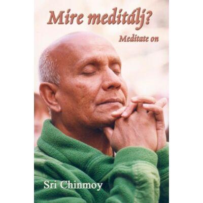 Sri Chinmoy - Mire meditálj?