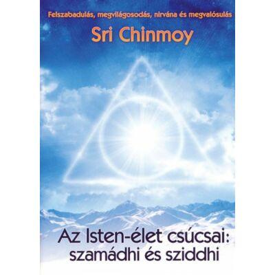 Sri Chinmoy - Az Isten-élet csúcsai: szamádhi és sziddhi