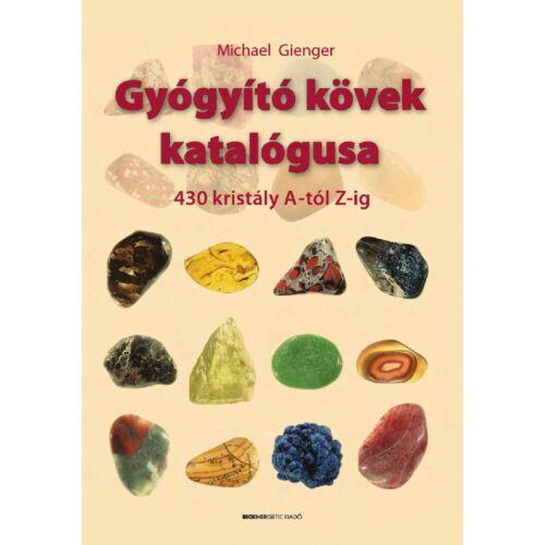 Michael Gienger - Gyógyító kövek katalógusa - 430 kristály A-tól Z-ig