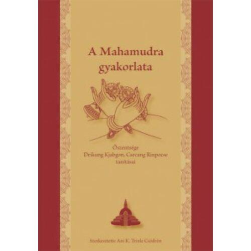 Őszentsége Drikung Kjabgön Chetsang - A Mahamudra gyakorlata