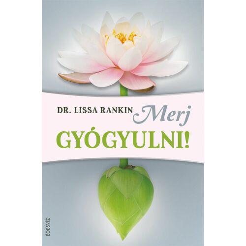 Dr. Lissa Rankin - Merj gyógyulni!