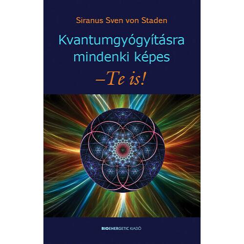 Siranus Sven von Staden - Kvantumgyógyításra mindenki képes - Te is!